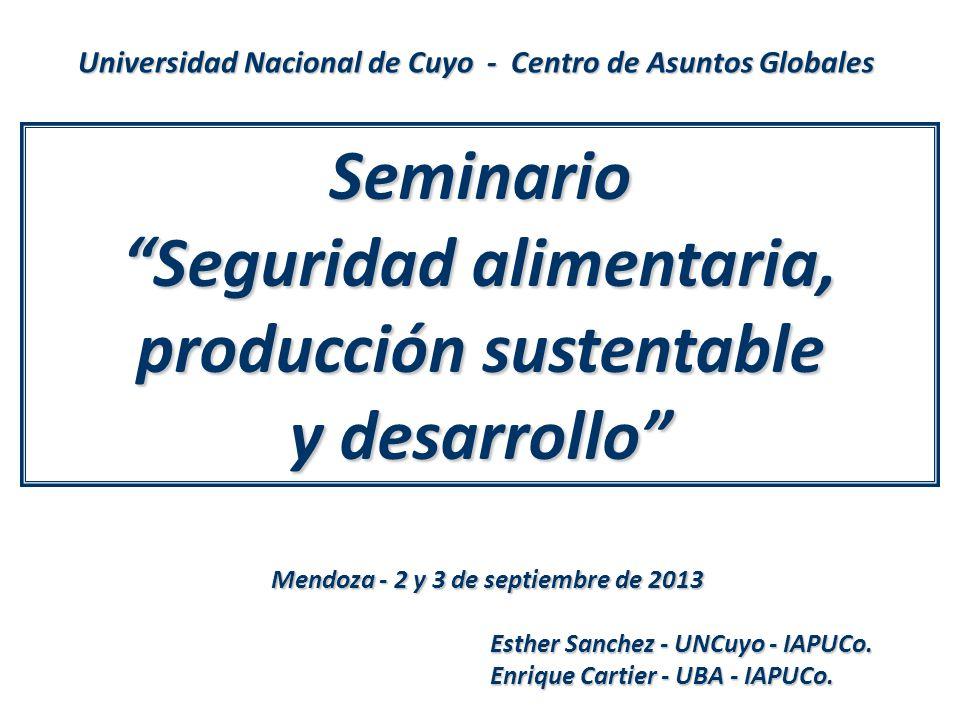 Seminario Seguridad alimentaria, producción sustentable y desarrollo Esther Sanchez - UNCuyo - IAPUCo. Enrique Cartier - UBA - IAPUCo. Mendoza - 2 y 3