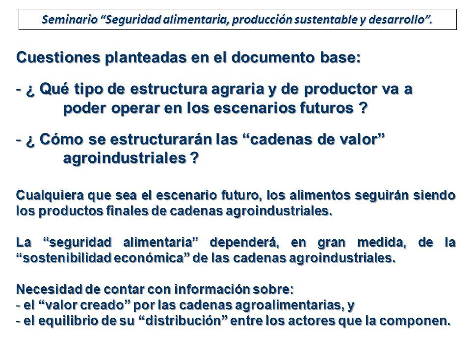 Cuestiones planteadas en el documento base: - ¿ Qué tipo de estructura agraria y de productor va a poder operar en los escenarios futuros ? - ¿ Cómo s