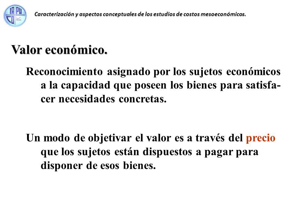 Valor económico. Reconocimiento asignado por los sujetos económicos a la capacidad que poseen los bienes para satisfa- cer necesidades concretas. Un m