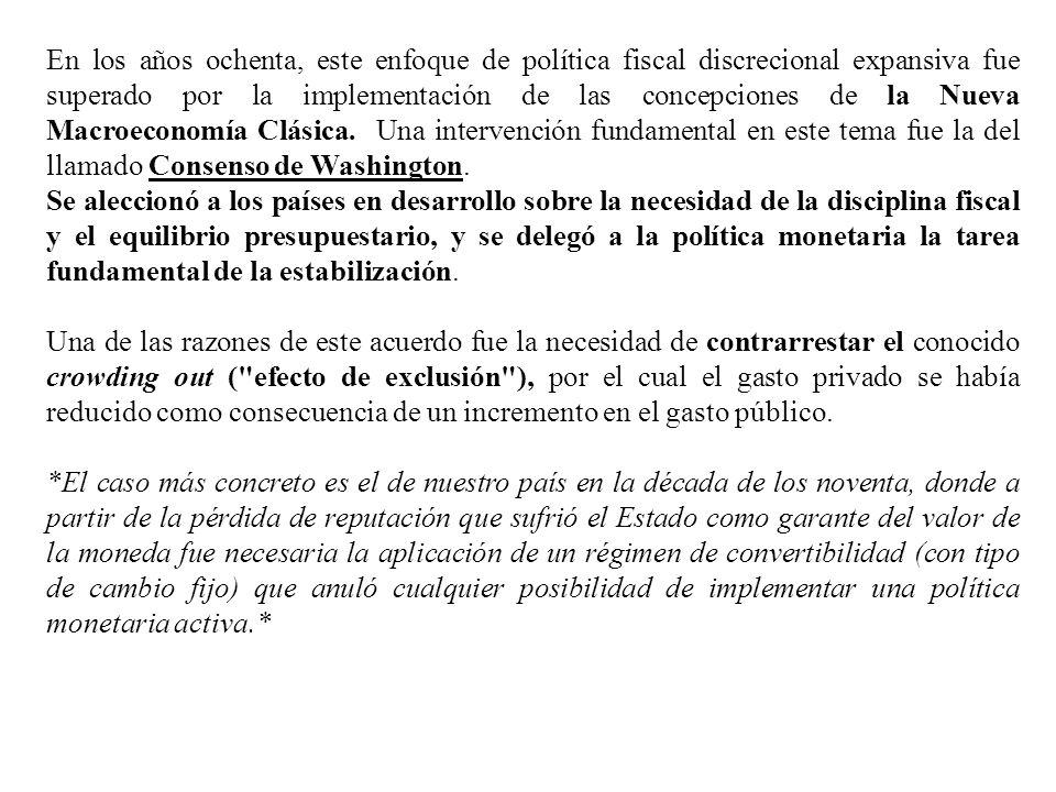 En los años ochenta, este enfoque de política fiscal discrecional expansiva fue superado por la implementación de las concepciones de la Nueva Macroeconomía Clásica.