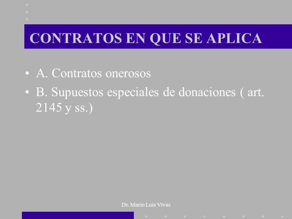 Dr. Mario Luis Vivas CONTRATOS EN QUE SE APLICA A. Contratos onerosos B. Supuestos especiales de donaciones ( art. 2145 y ss.)