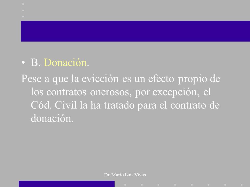 Dr. Mario Luis Vivas B. Donación. Pese a que la evicción es un efecto propio de los contratos onerosos, por excepción, el Cód. Civil la ha tratado par