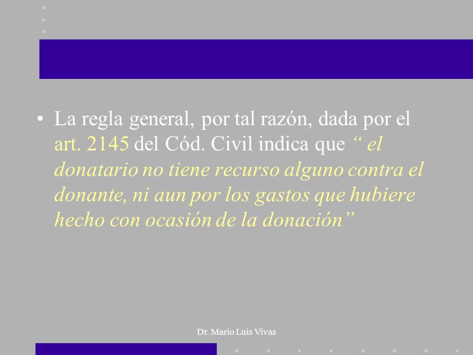 Dr. Mario Luis Vivas La regla general, por tal razón, dada por el art. 2145 del Cód. Civil indica que el donatario no tiene recurso alguno contra el d