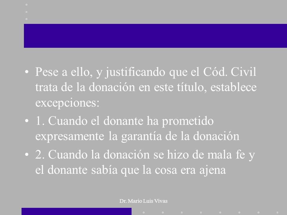 Dr. Mario Luis Vivas Pese a ello, y justificando que el Cód. Civil trata de la donación en este título, establece excepciones: 1. Cuando el donante ha