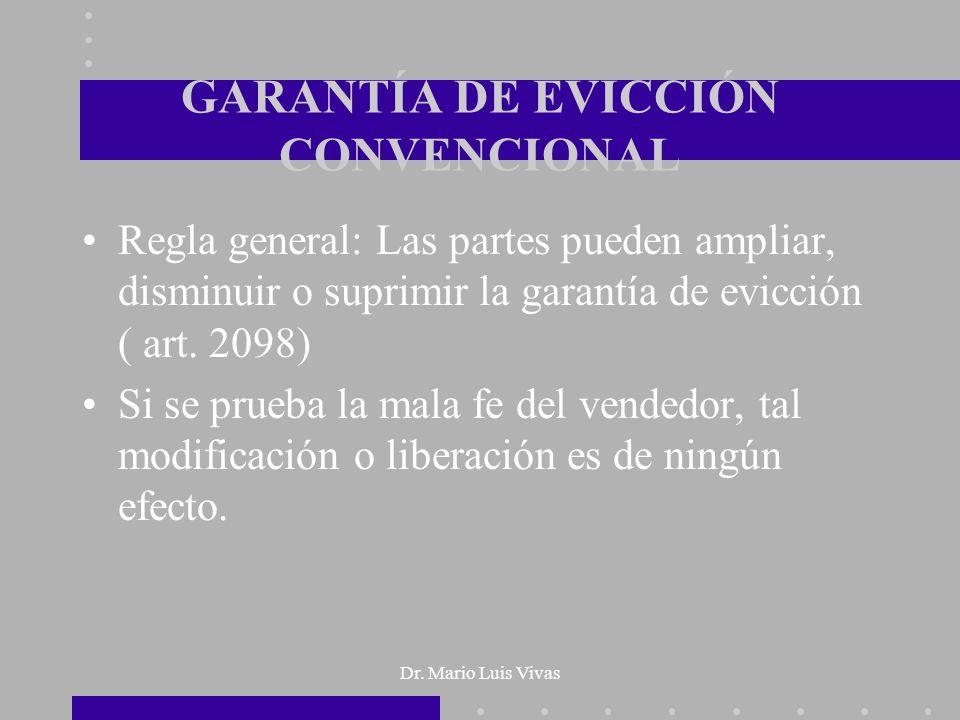 Dr. Mario Luis Vivas GARANTÍA DE EVICCIÓN CONVENCIONAL Regla general: Las partes pueden ampliar, disminuir o suprimir la garantía de evicción ( art. 2