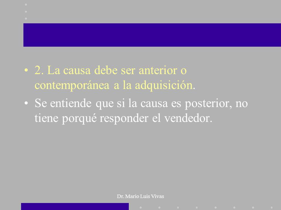 Dr. Mario Luis Vivas 2. La causa debe ser anterior o contemporánea a la adquisición. Se entiende que si la causa es posterior, no tiene porqué respond