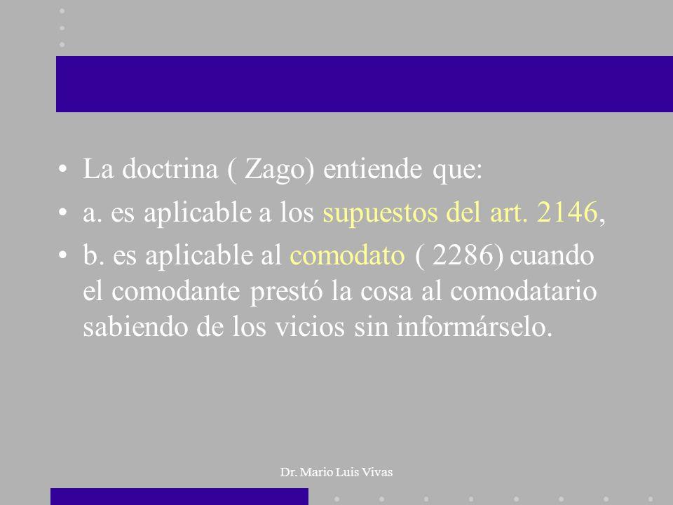 Dr. Mario Luis Vivas La doctrina ( Zago) entiende que: a. es aplicable a los supuestos del art. 2146, b. es aplicable al comodato ( 2286) cuando el co