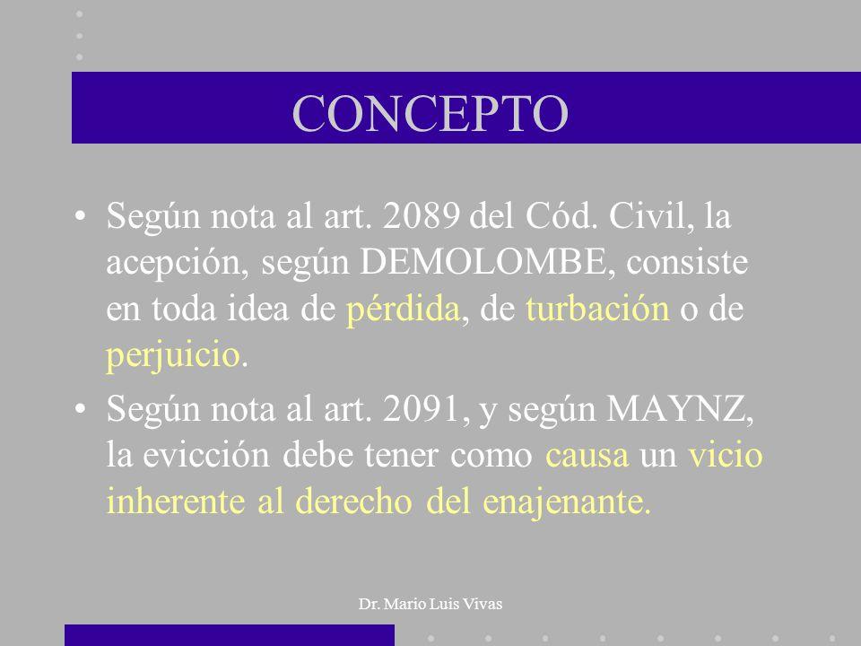 Dr. Mario Luis Vivas CONCEPTO Según nota al art. 2089 del Cód. Civil, la acepción, según DEMOLOMBE, consiste en toda idea de pérdida, de turbación o d