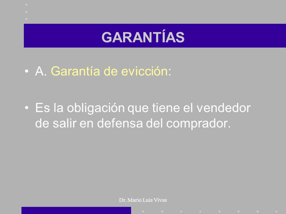 Dr. Mario Luis Vivas GARANTÍAS A. Garantía de evicción: Es la obligación que tiene el vendedor de salir en defensa del comprador.