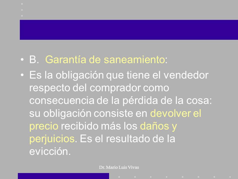 Dr. Mario Luis Vivas B. Garantía de saneamiento: Es la obligación que tiene el vendedor respecto del comprador como consecuencia de la pérdida de la c