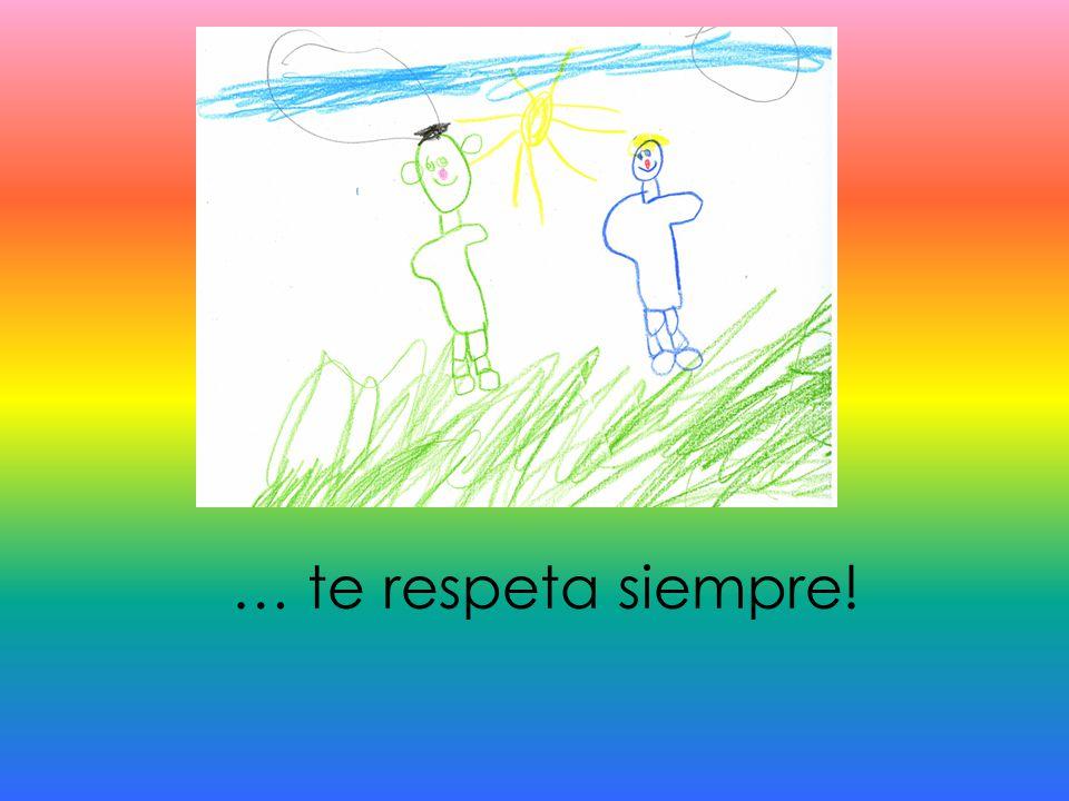 … te respeta siempre!