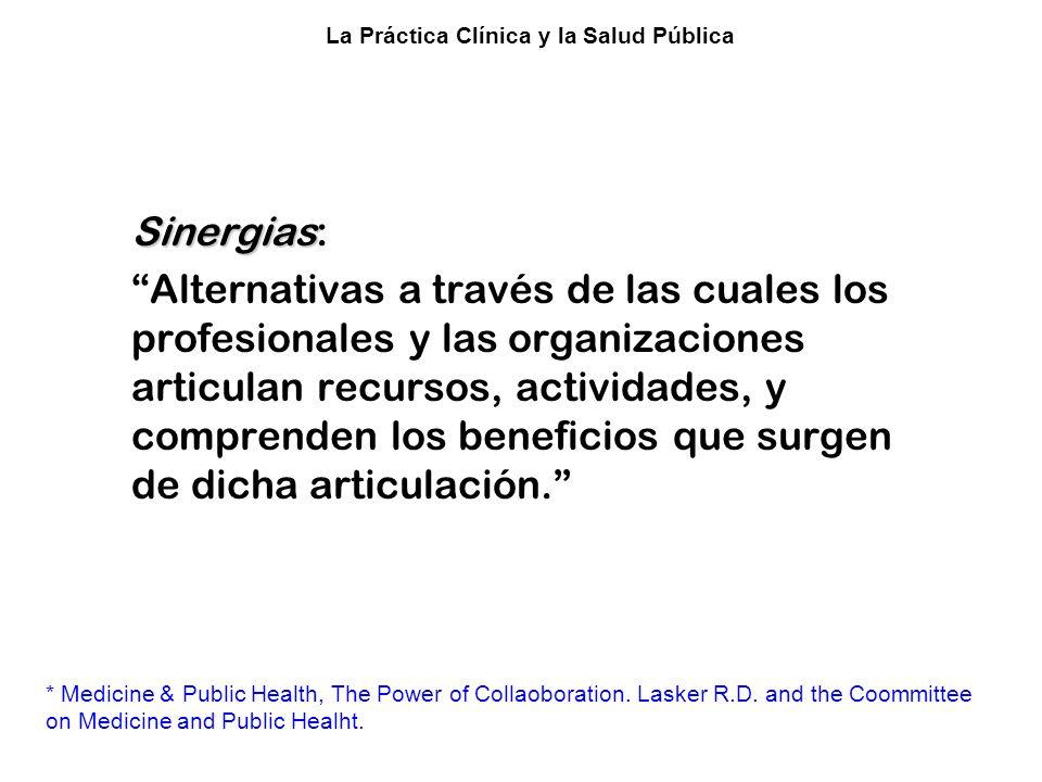 Colaboración entre la Clínica y la Salud Pública sinergias Tipos de sinergias: MMejora del cuidado de la salud por medio de la coordinación de los servicios.