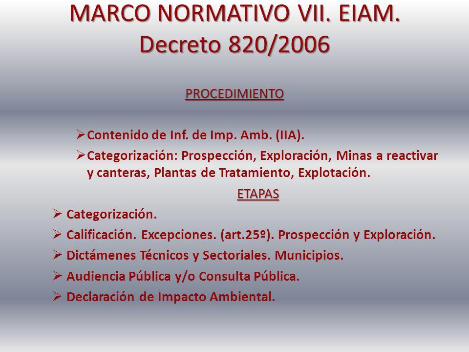 MARCO NORMATIVO VII. EIAM. Decreto 820/2006 PROCEDIMIENTO Contenido de Inf. de Imp. Amb. (IIA). Categorización: Prospección, Exploración, Minas a reac
