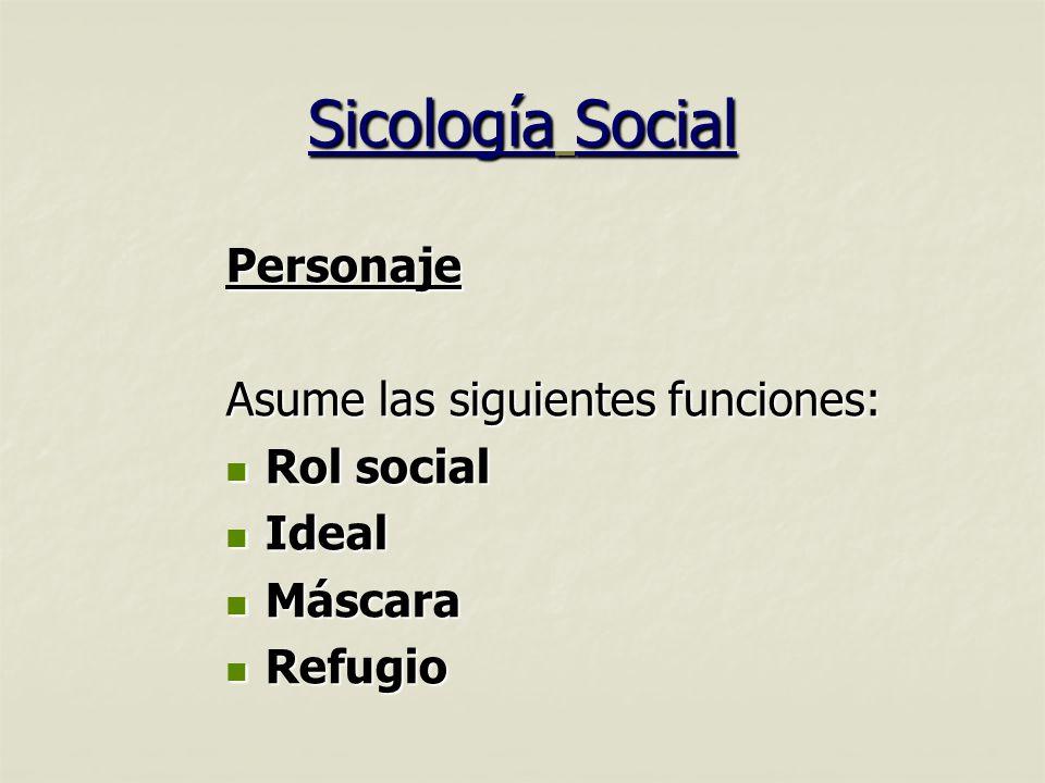 Sicología Social Personaje Asume las siguientes funciones: Rol social Rol social Ideal Ideal Máscara Máscara Refugio Refugio