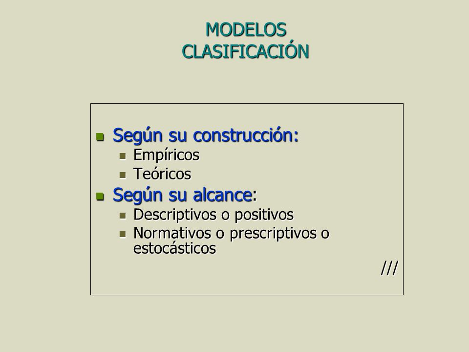 MODELOS CLASIFICACIÓN Según su construcción: Según su construcción: Empíricos Empíricos Teóricos Teóricos Según su alcance: Según su alcance: Descript