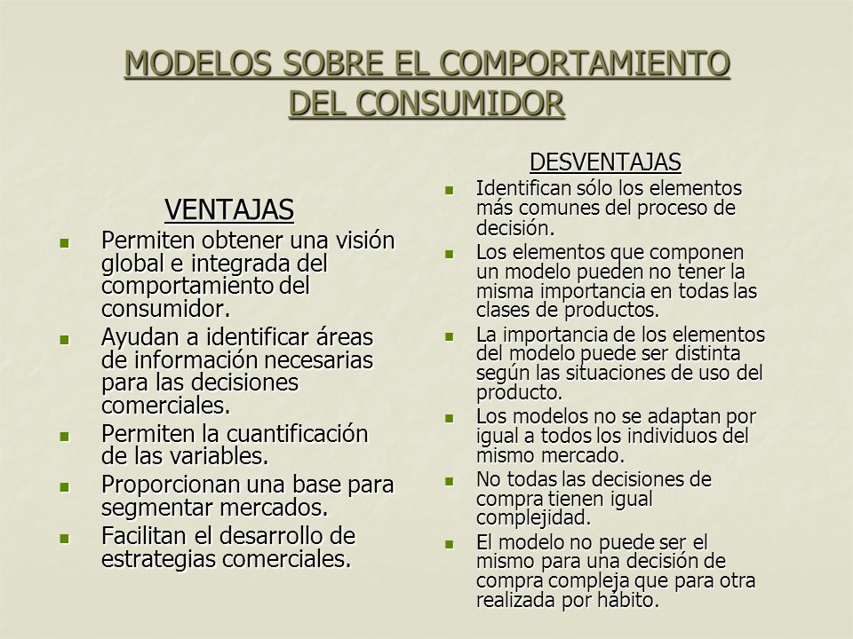 MODELOS SOBRE EL COMPORTAMIENTO DEL CONSUMIDOR VENTAJAS Permiten obtener una visión global e integrada del comportamiento del consumidor. Permiten obt
