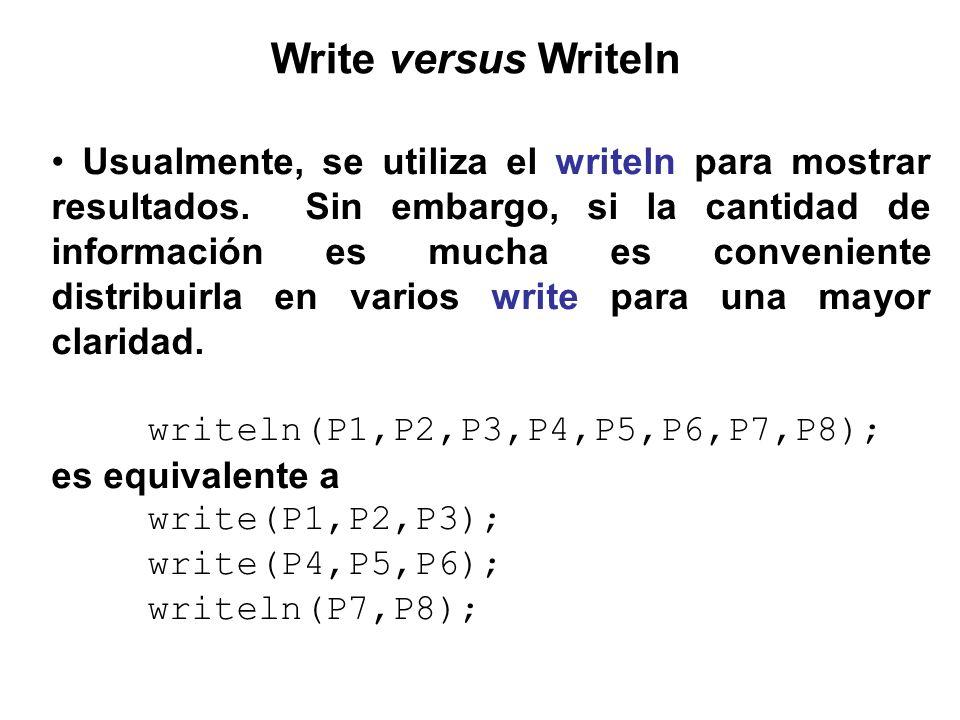 Usualmente, se utiliza el writeln para mostrar resultados. Sin embargo, si la cantidad de información es mucha es conveniente distribuirla en varios w