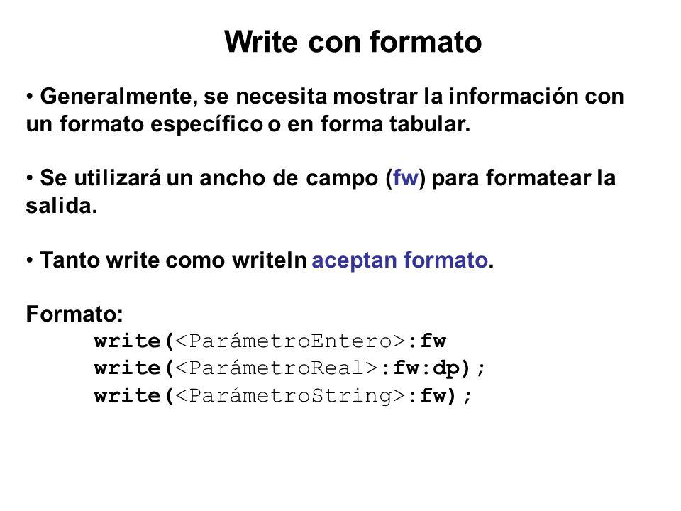Generalmente, se necesita mostrar la información con un formato específico o en forma tabular. Se utilizará un ancho de campo (fw) para formatear la s