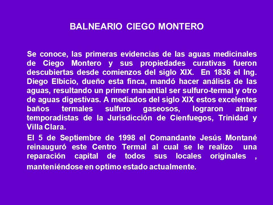 BALNEARIO CIEGO MONTERO Se conoce, las primeras evidencias de las aguas medicinales de Ciego Montero y sus propiedades curativas fueron descubiertas d