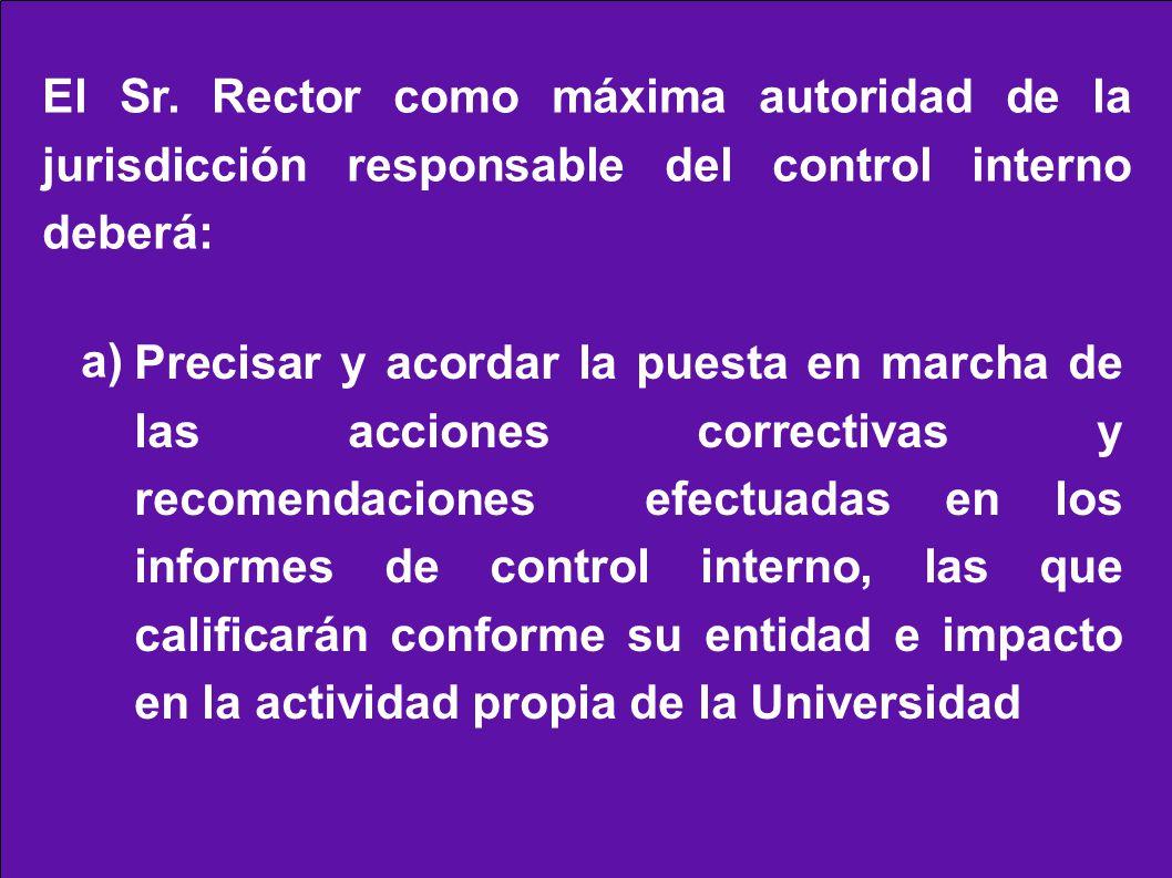 El Sr. Rector como máxima autoridad de la jurisdicción responsable del control interno deberá: a) Precisar y acordar la puesta en marcha de las accion