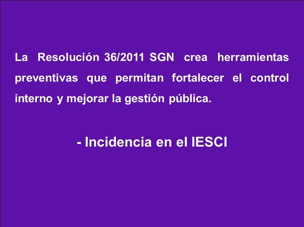 La Resolución 36/2011 SGN crea herramientas preventivas que permitan fortalecer el control interno y mejorar la gestión pública. - Incidencia en el IE