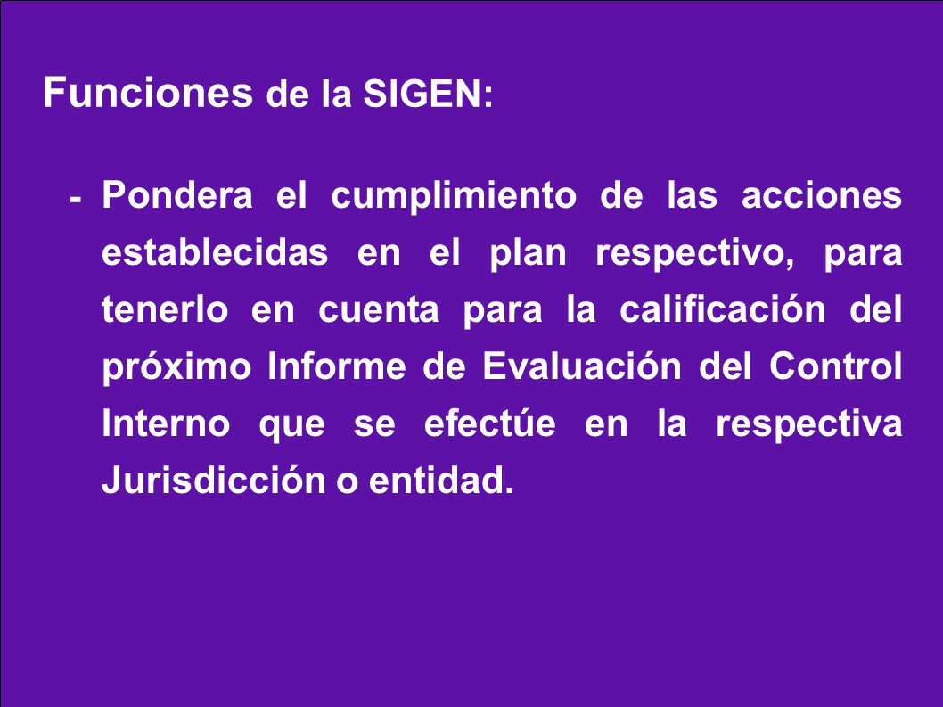Pondera el cumplimiento de las acciones establecidas en el plan respectivo, para tenerlo en cuenta para la calificación del próximo Informe de Evaluación del Control Interno que se efectúe en la respectiva Jurisdicción o entidad.