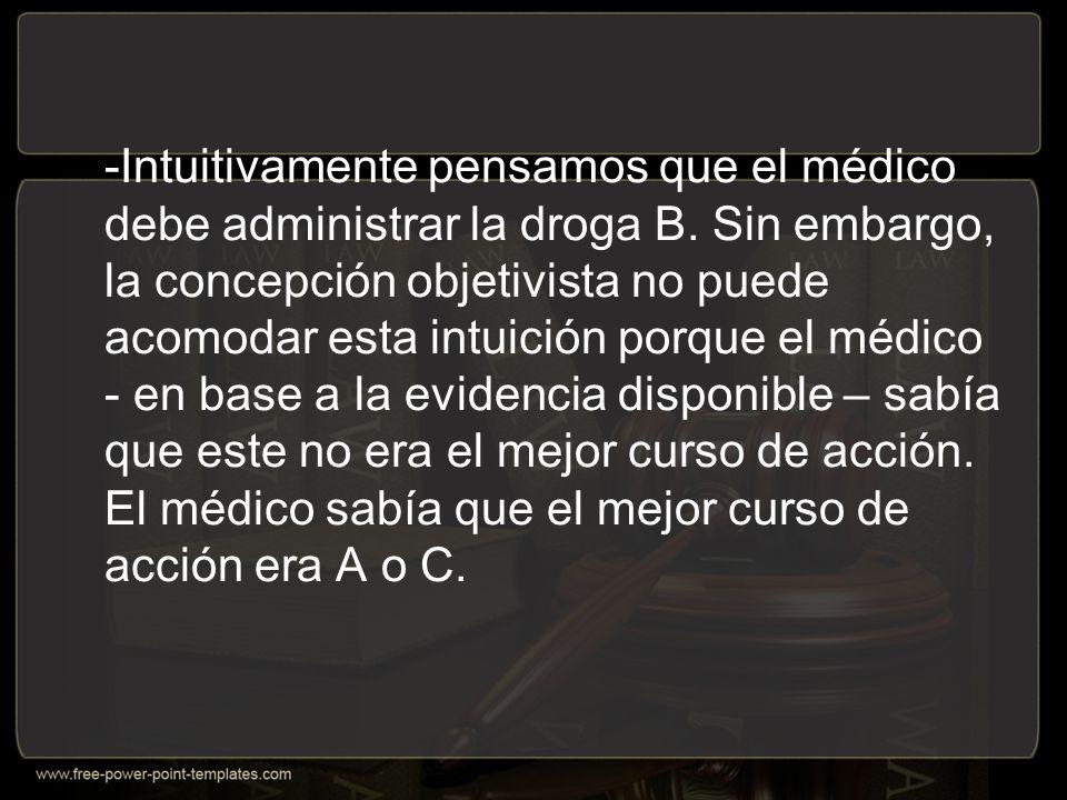 -Intuitivamente pensamos que el médico debe administrar la droga B.