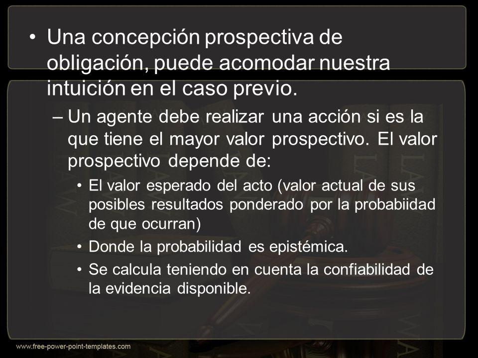 Una concepción prospectiva de obligación, puede acomodar nuestra intuición en el caso previo.