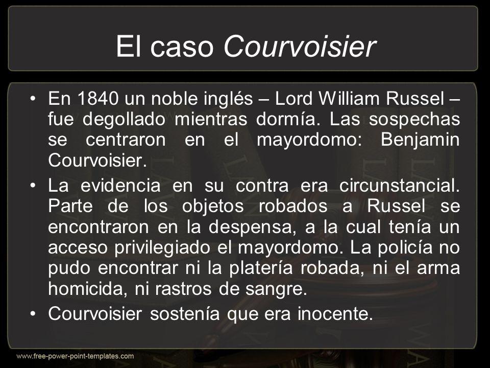 El caso Courvoisier En 1840 un noble inglés – Lord William Russel – fue degollado mientras dormía.
