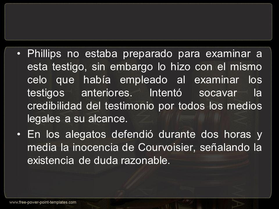 Phillips no estaba preparado para examinar a esta testigo, sin embargo lo hizo con el mismo celo que había empleado al examinar los testigos anteriores.