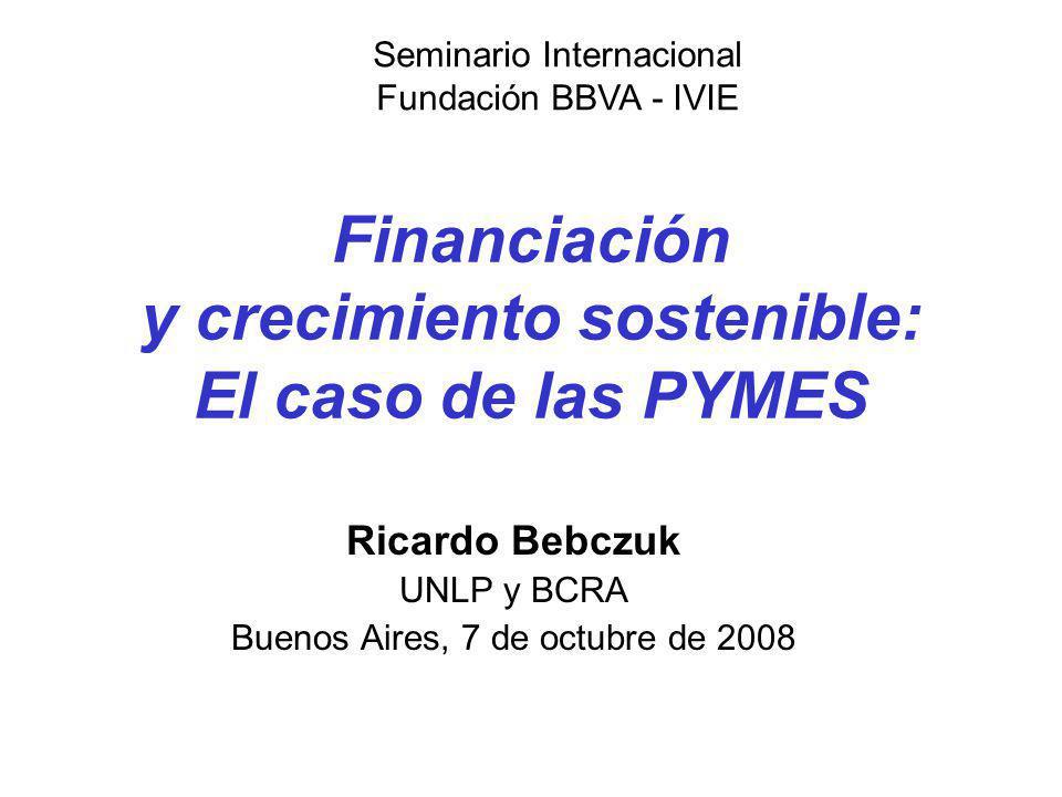 Financiación y crecimiento sostenible: El caso de las PYMES Ricardo Bebczuk UNLP y BCRA Buenos Aires, 7 de octubre de 2008 Seminario Internacional Fun