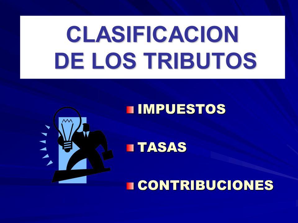 CLASIFICACION DE LOS TRIBUTOS IMPUESTOSTASASCONTRIBUCIONES