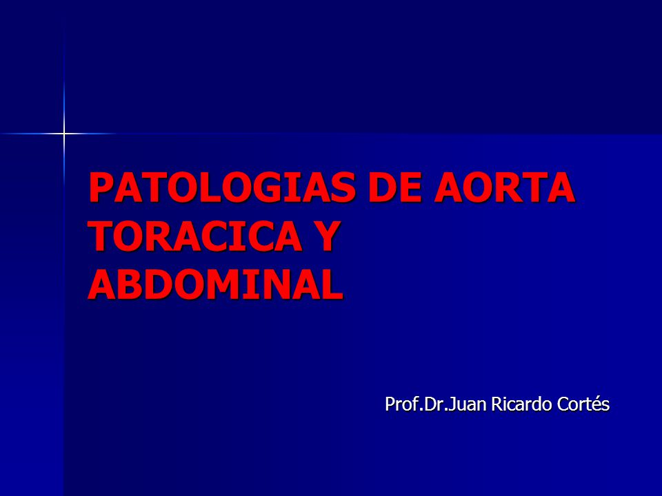 PATOLOGIAS DE AORTA TORACICA Y ABDOMINAL Prof.Dr.Juan Ricardo Cortés