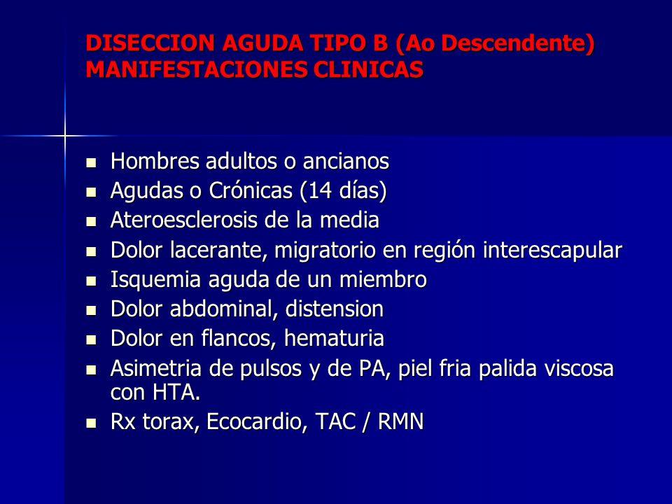 DISECCION AGUDA TIPO B (Ao Descendente) MANIFESTACIONES CLINICAS Hombres adultos o ancianos Hombres adultos o ancianos Agudas o Crónicas (14 días) Agu