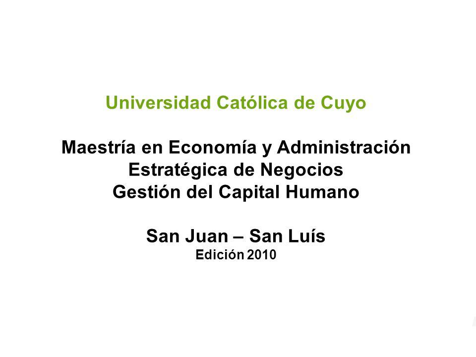 Universidad Católica de Cuyo Maestría en Economía y Administración Estratégica de Negocios Gestión del Capital Humano San Juan – San Luís Edición 2010