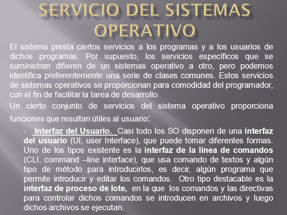 El sistema presta ciertos servicios a los programas y a los usuarios de dichos programas.