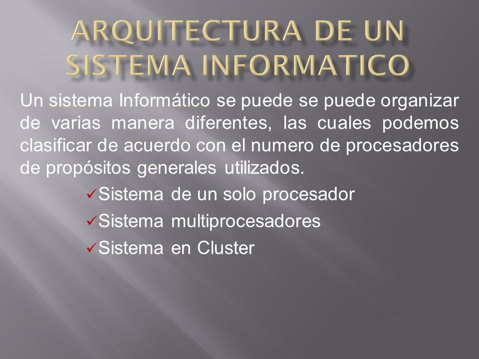 Un sistema Informático se puede se puede organizar de varias manera diferentes, las cuales podemos clasificar de acuerdo con el numero de procesadores de propósitos generales utilizados.