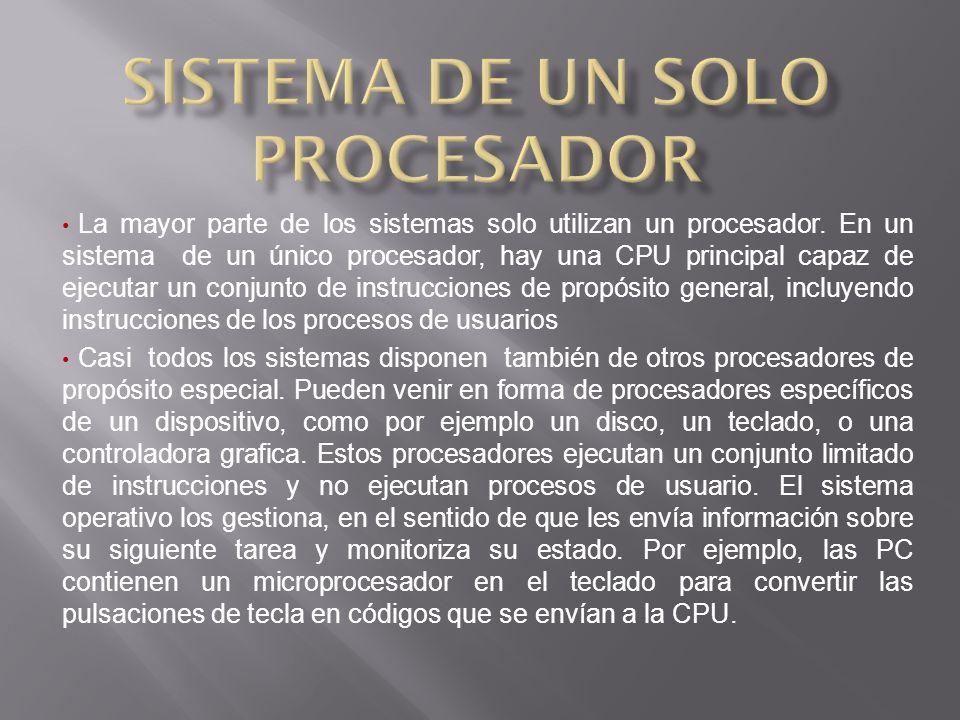 La mayor parte de los sistemas solo utilizan un procesador.