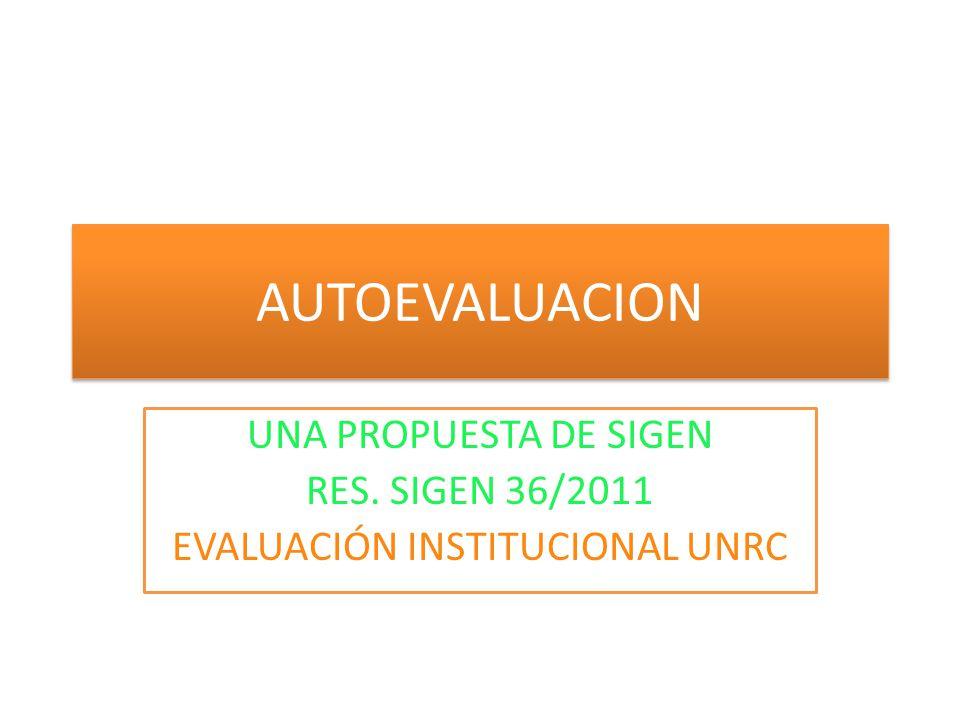 AUTOEVALUACION UNA PROPUESTA DE SIGEN RES. SIGEN 36/2011 EVALUACIÓN INSTITUCIONAL UNRC