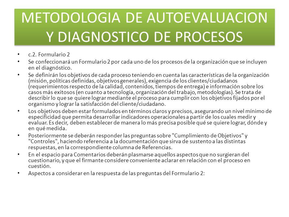 c.2. Formulario 2 Se confeccionará un Formulario 2 por cada uno de los procesos de la organización que se incluyen en el diagnóstico. Se definirán los