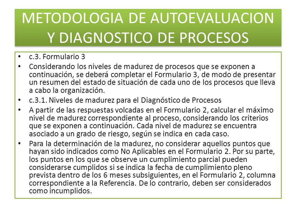 METODOLOGIA DE AUTOEVALUACION Y DIAGNOSTICO DE PROCESOS c.3. Formulario 3 Considerando los niveles de madurez de procesos que se exponen a continuació