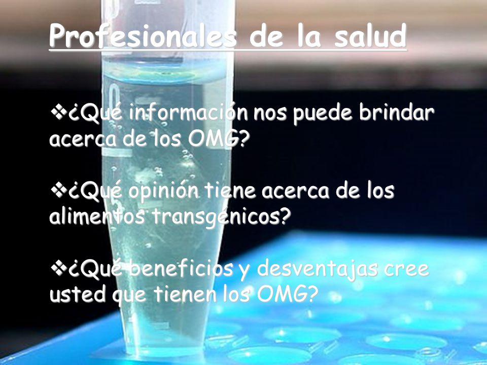 Profesionales de la salud ¿Qué información nos puede brindar acerca de los OMG.
