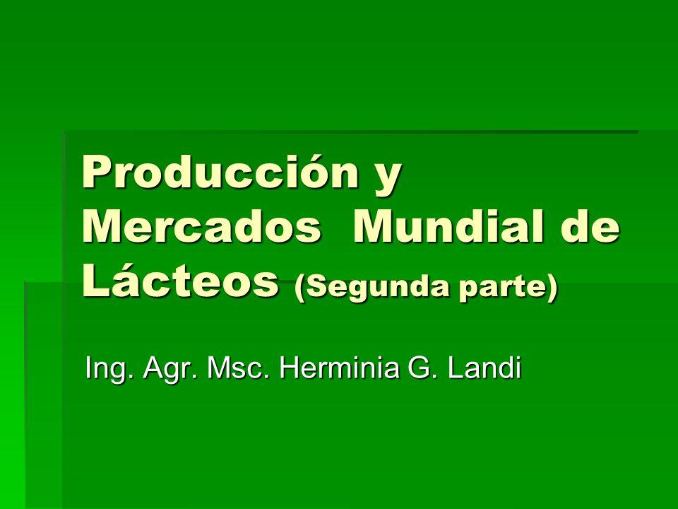 Producción y Mercados Mundial de Lácteos (Segunda parte) Ing. Agr. Msc. Herminia G. Landi