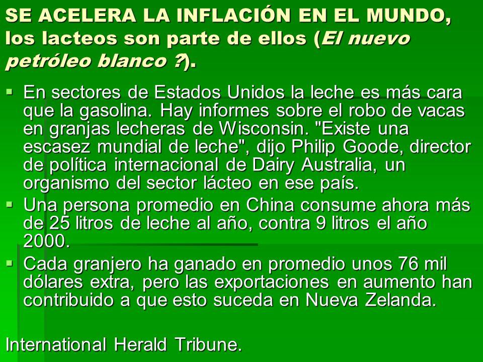 SE ACELERA LA INFLACIÓN EN EL MUNDO, los lacteos son parte de ellos (El nuevo petróleo blanco ?). En sectores de Estados Unidos la leche es más cara q