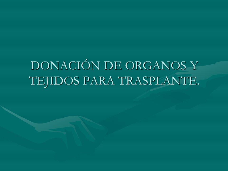 DONACIÓN DE ORGANOS Y TEJIDOS PARA TRASPLANTE.