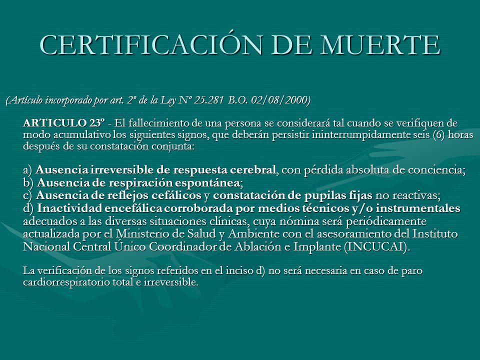 CERTIFICACIÓN DE MUERTE (Artículo incorporado por art. 2º de la Ley Nº 25.281 B.O. 02/08/2000) ARTICULO 23º - El fallecimiento de una persona se consi
