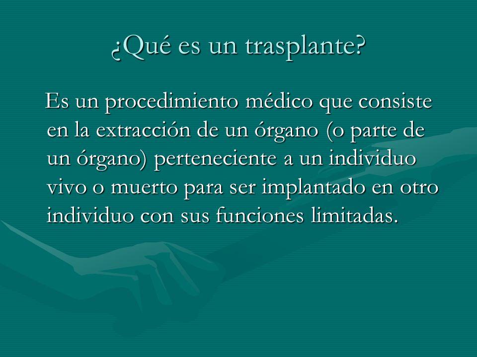¿Qué es un trasplante? Es un procedimiento médico que consiste en la extracción de un órgano (o parte de un órgano) perteneciente a un individuo vivo