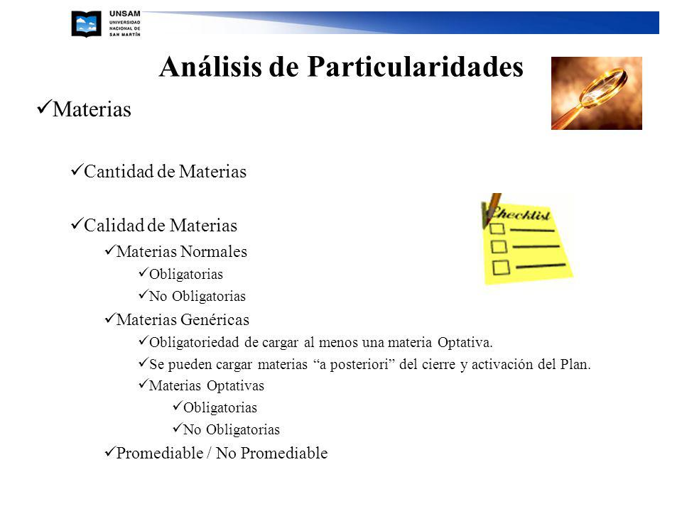 Análisis de Particularidades Materias Cantidad de Materias Calidad de Materias Materias Normales Obligatorias No Obligatorias Materias Genéricas Obligatoriedad de cargar al menos una materia Optativa.