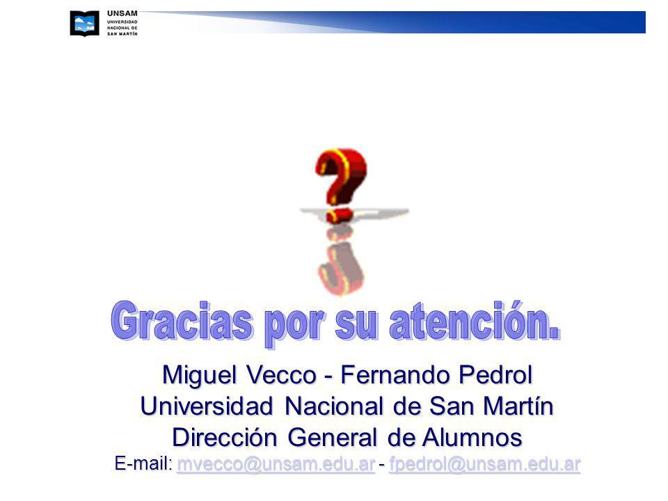 Miguel Vecco - Fernando Pedrol Universidad Nacional de San Martín Dirección General de Alumnos E-mail: mvecco@unsam.edu.ar - fpedrol@unsam.edu.ar mvecco@unsam.edu.arfpedrol@unsam.edu.armvecco@unsam.edu.arfpedrol@unsam.edu.ar