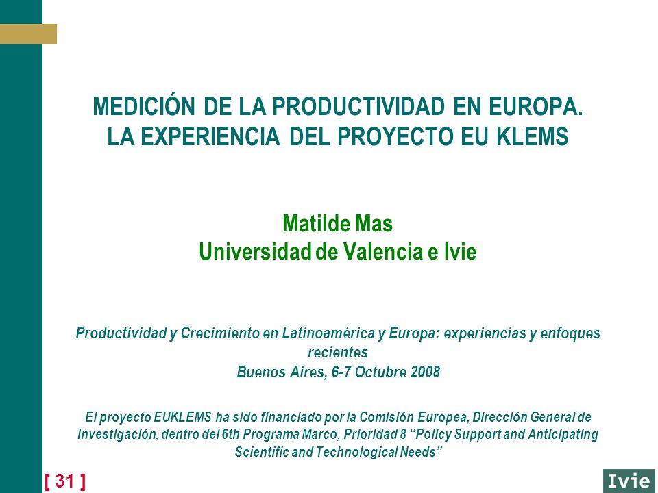 [ 31 ] MEDICIÓN DE LA PRODUCTIVIDAD EN EUROPA. LA EXPERIENCIA DEL PROYECTO EU KLEMS Matilde Mas Universidad de Valencia e Ivie Productividad y Crecimi